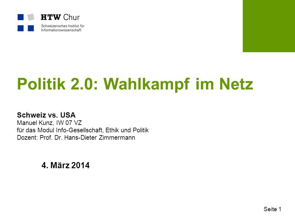 Seite 1 Politik 2.0: Wahlkampf im Netz Schweiz vs. USA Manuel Kunz, IW 07 VZ für das Modul Info-Gesellschaft, Ethik und Politik Dozent: Prof. Dr. Hans