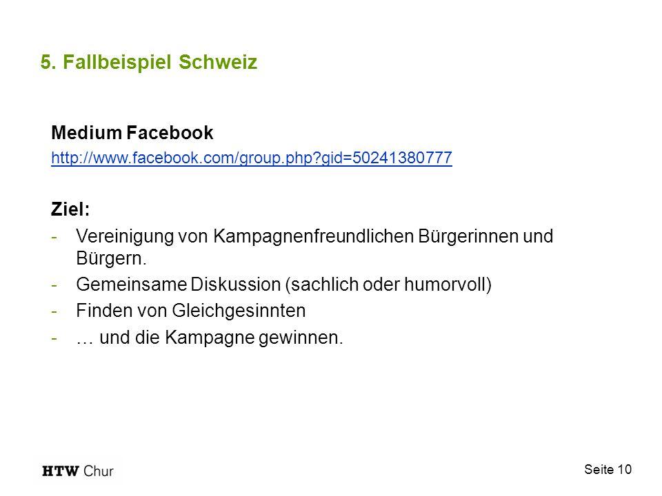 Seite 10 5. Fallbeispiel Schweiz Medium Facebook http://www.facebook.com/group.php?gid=50241380777 Ziel: -Vereinigung von Kampagnenfreundlichen Bürger