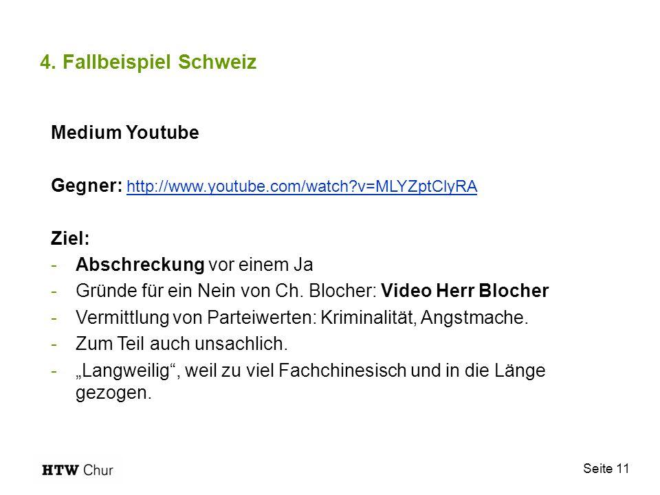 Seite 11 4. Fallbeispiel Schweiz Medium Youtube Gegner: http://www.youtube.com/watch?v=MLYZptClyRA http://www.youtube.com/watch?v=MLYZptClyRA Ziel: -A