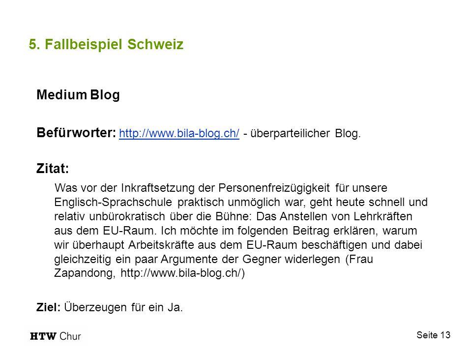 Seite 13 5. Fallbeispiel Schweiz Medium Blog Befürworter: http://www.bila-blog.ch/ - überparteilicher Blog. http://www.bila-blog.ch/ Zitat: Was vor de