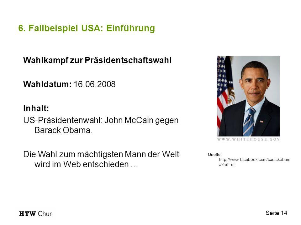 Seite 14 6. Fallbeispiel USA: Einführung Wahlkampf zur Präsidentschaftswahl Wahldatum: 16.06.2008 Inhalt: US-Präsidentenwahl: John McCain gegen Barack