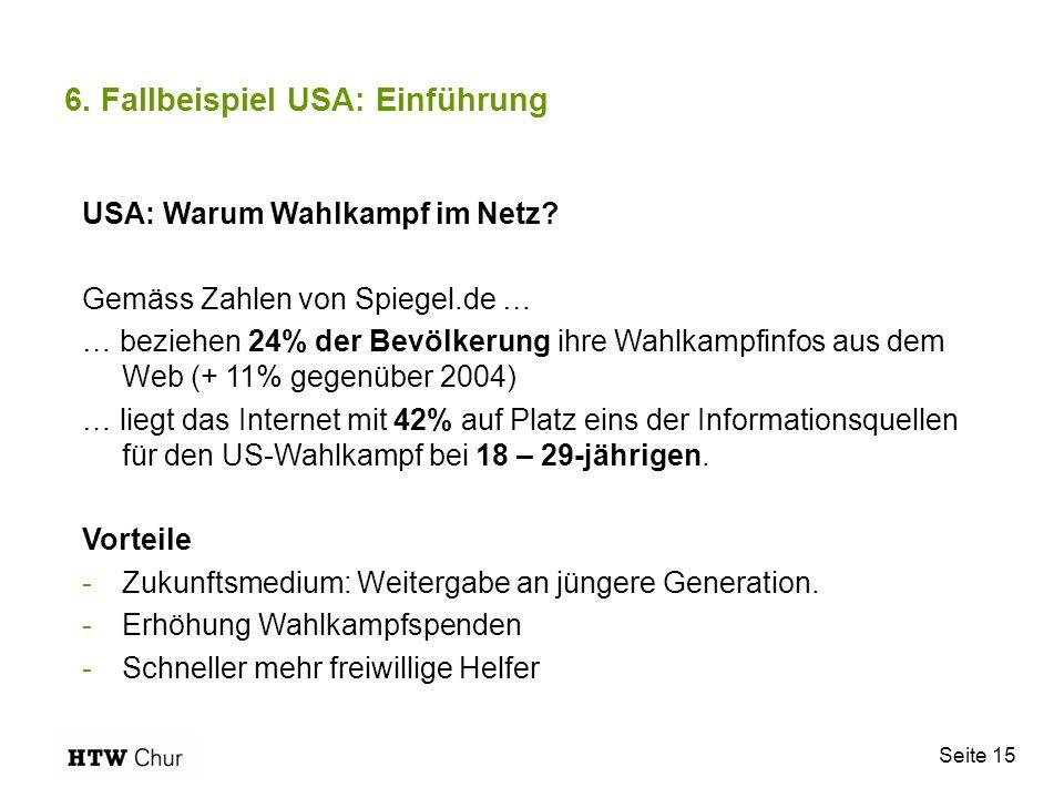Seite 15 6. Fallbeispiel USA: Einführung USA: Warum Wahlkampf im Netz? Gemäss Zahlen von Spiegel.de … … beziehen 24% der Bevölkerung ihre Wahlkampfinf
