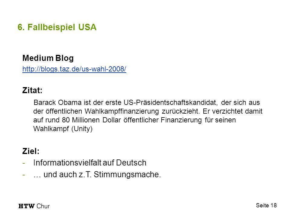 Seite 18 6. Fallbeispiel USA Medium Blog http://blogs.taz.de/us-wahl-2008/ Zitat: Barack Obama ist der erste US-Präsidentschaftskandidat, der sich aus