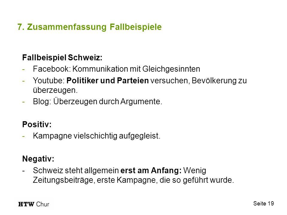 Seite 19 7. Zusammenfassung Fallbeispiele Fallbeispiel Schweiz: -Facebook: Kommunikation mit Gleichgesinnten -Youtube: Politiker und Parteien versuche