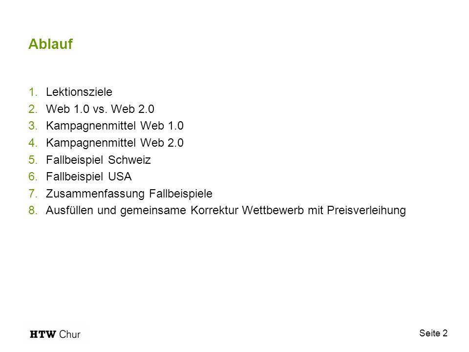 Seite 2 Ablauf 1.Lektionsziele 2.Web 1.0 vs. Web 2.0 3.Kampagnenmittel Web 1.0 4.Kampagnenmittel Web 2.0 5.Fallbeispiel Schweiz 6.Fallbeispiel USA 7.Z