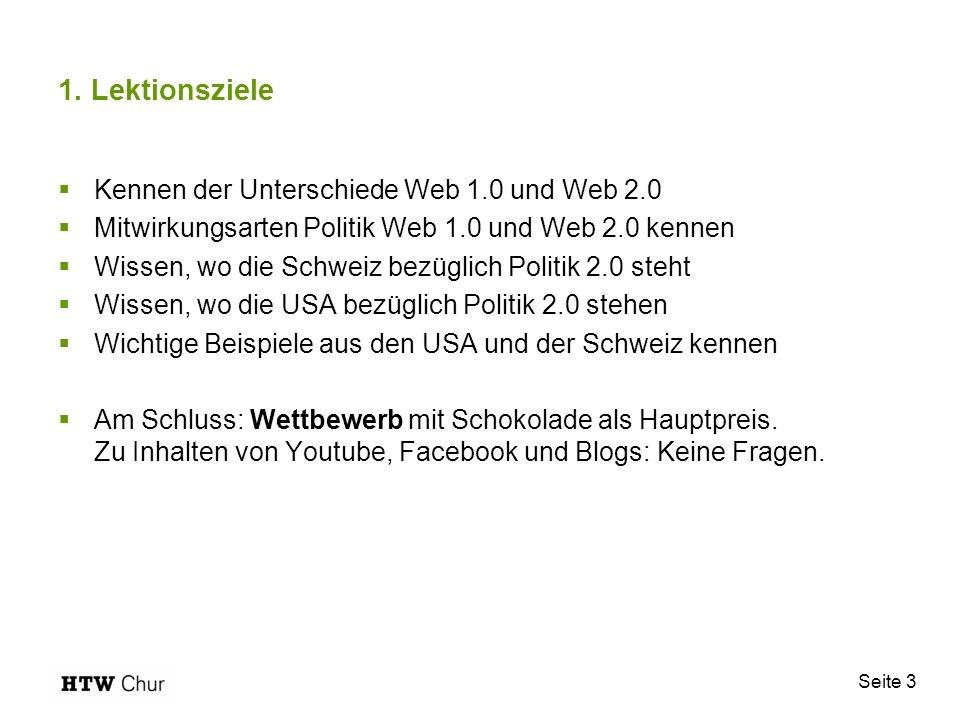 Seite 3 1. Lektionsziele Kennen der Unterschiede Web 1.0 und Web 2.0 Mitwirkungsarten Politik Web 1.0 und Web 2.0 kennen Wissen, wo die Schweiz bezügl