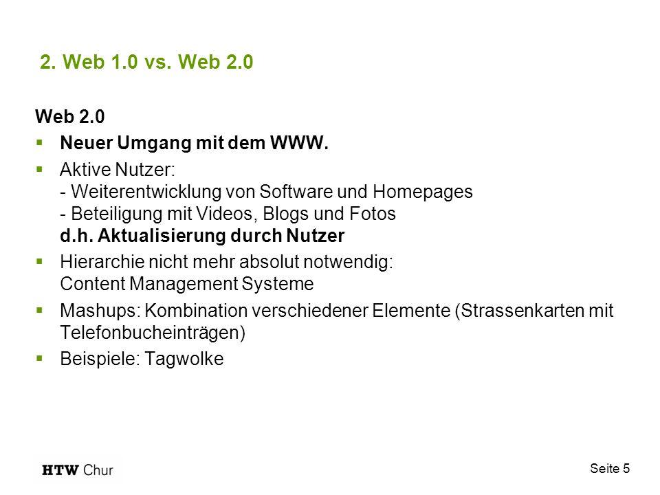 Seite 5 2. Web 1.0 vs. Web 2.0 Web 2.0 Neuer Umgang mit dem WWW. Aktive Nutzer: - Weiterentwicklung von Software und Homepages - Beteiligung mit Video