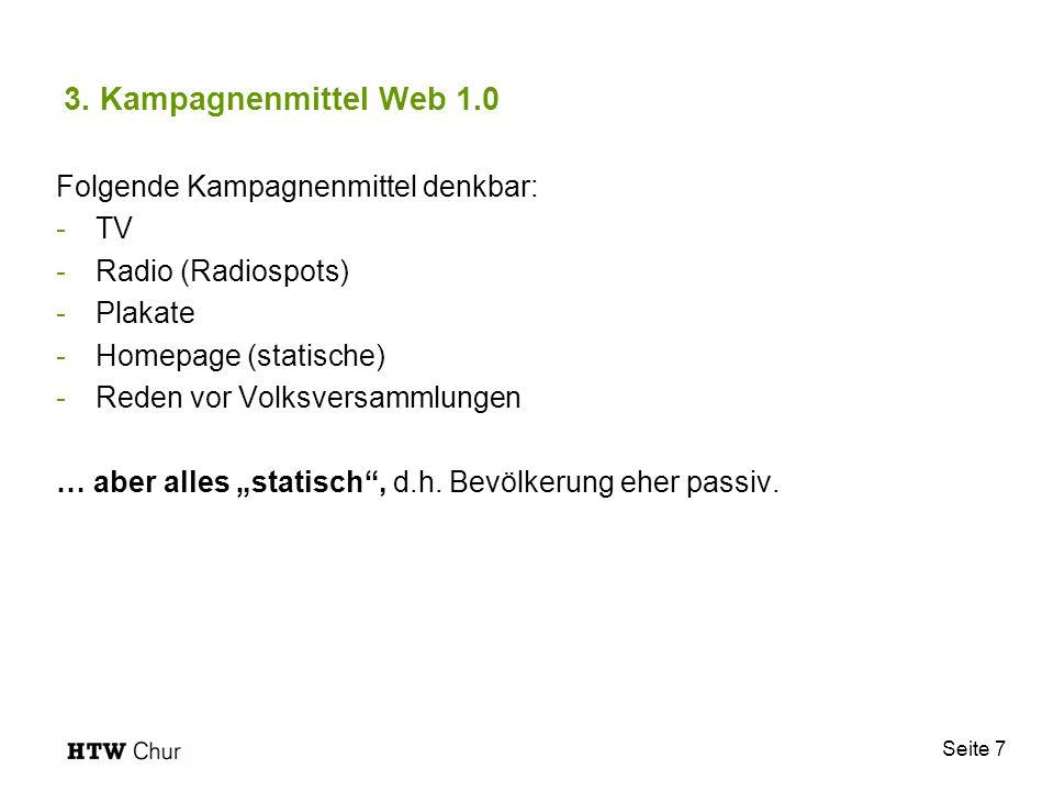 Seite 7 3. Kampagnenmittel Web 1.0 Folgende Kampagnenmittel denkbar: -TV -Radio (Radiospots) -Plakate -Homepage (statische) -Reden vor Volksversammlun