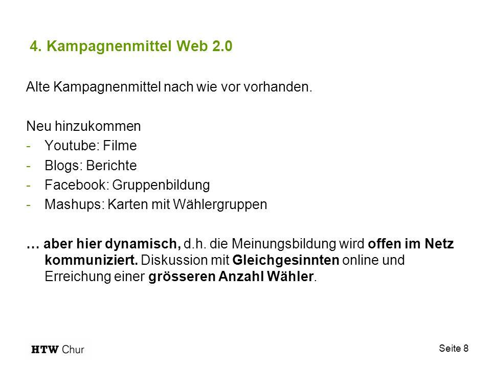 Seite 8 4. Kampagnenmittel Web 2.0 Alte Kampagnenmittel nach wie vor vorhanden. Neu hinzukommen -Youtube: Filme -Blogs: Berichte -Facebook: Gruppenbil