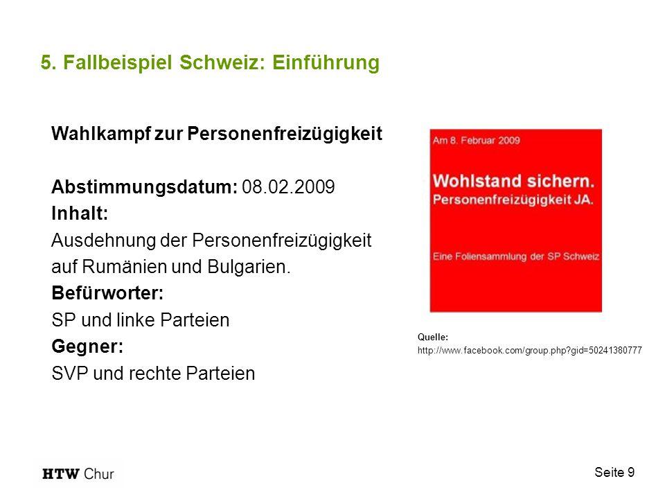 Seite 9 5. Fallbeispiel Schweiz: Einführung Quelle: http://www.facebook.com/group.php?gid=50241380777 Wahlkampf zur Personenfreizügigkeit Abstimmungsd