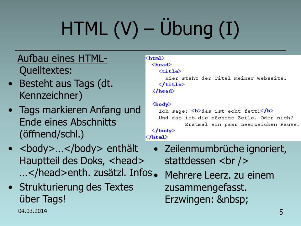 04.03.2014 4 HTML (IV) – Übung (I) Grundgerüst eines HTML-Quelltextes: Gib Quelltext im Editor ein, speichere ihn und öffne mit FF.