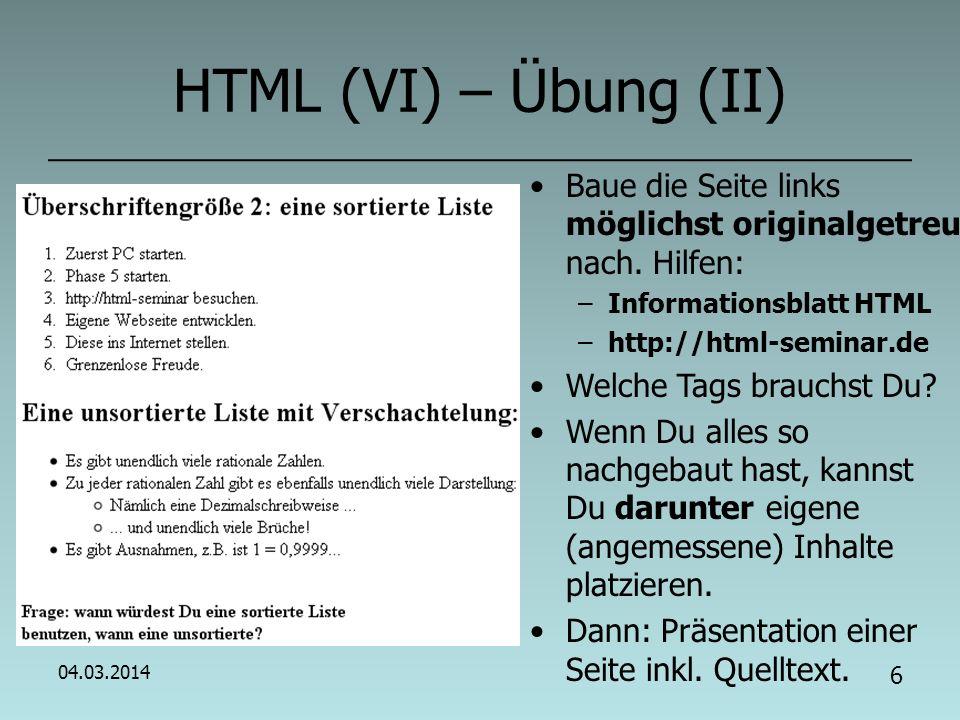 04.03.2014 5 HTML (V) – Übung (I) Aufbau eines HTML- Quelltextes: Besteht aus Tags (dt.