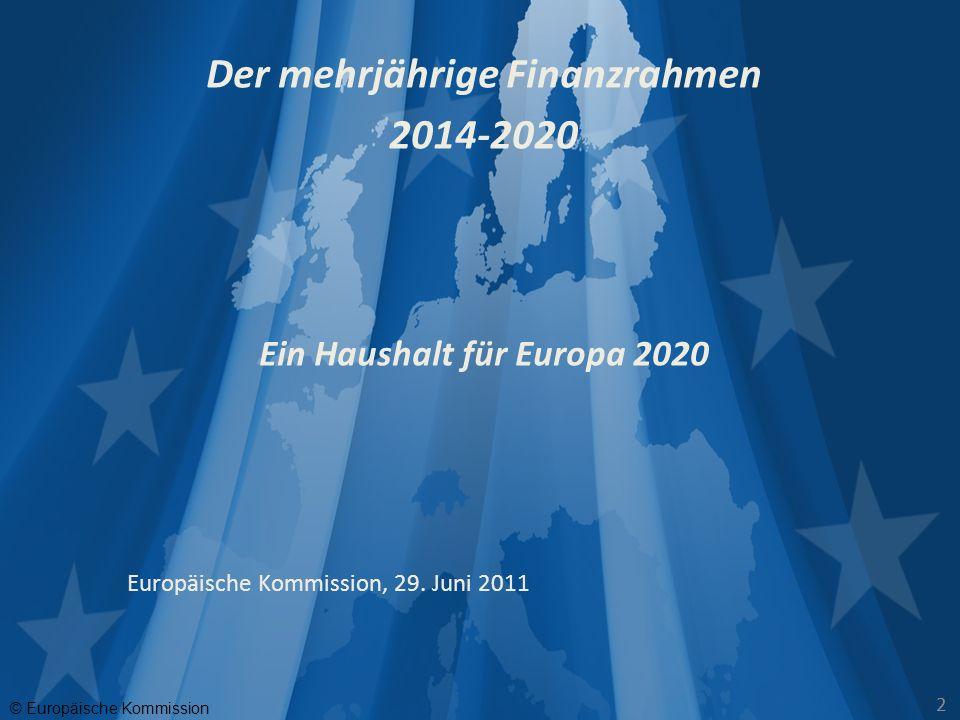 © Europäische Kommission 22 Der mehrjährige Finanzrahmen 2014-2020 Ein Haushalt für Europa 2020 Europäische Kommission, 29. Juni 2011