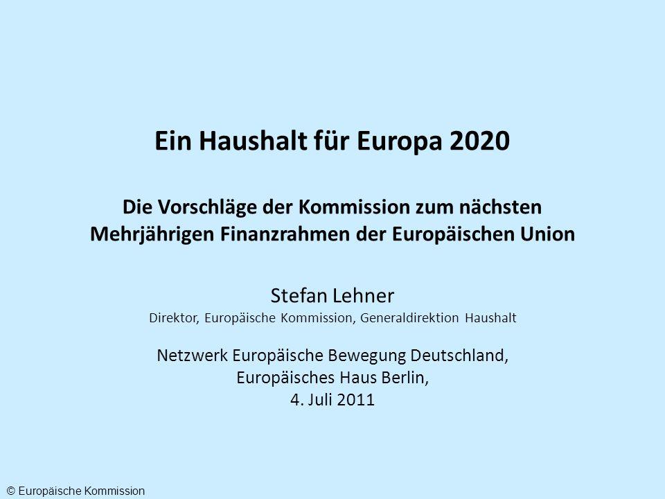 © Europäische Kommission Ein Haushalt für Europa 2020 Die Vorschläge der Kommission zum nächsten Mehrjährigen Finanzrahmen der Europäischen Union Stef