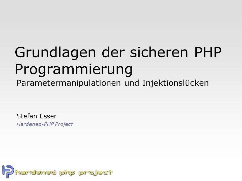 Grundlagen der sicheren PHP Programmierung Parametermanipulationen und Injektionslücken Stefan Esser Hardened-PHP Project