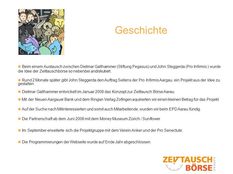 Geschichte Beim einem Austausch zwischen Dietmar Gallhammer (Stiftung Pegasus) und John Steggerda (Pro Infirmis ) wurde die Idee der Zeittauschbörse so nebenbei andiskutiert.