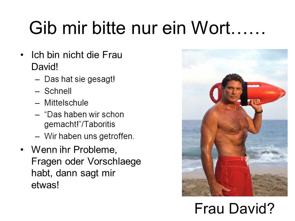 Gib mir bitte nur ein Wort…… Ich bin nicht die Frau David! –Das hat sie gesagt! –Schnell –Mittelschule –Das haben wir schon gemacht!/Taboritis –Wir ha