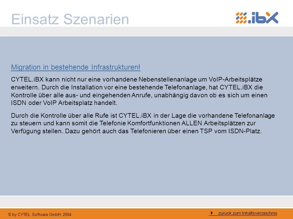 © by CYTEL Software GmbH, 2004 Einsatz Szenarien Migration in bestehende Infrastrukturen! CYTEL.iBX kann nicht nur eine vorhandene Nebenstellenanlage