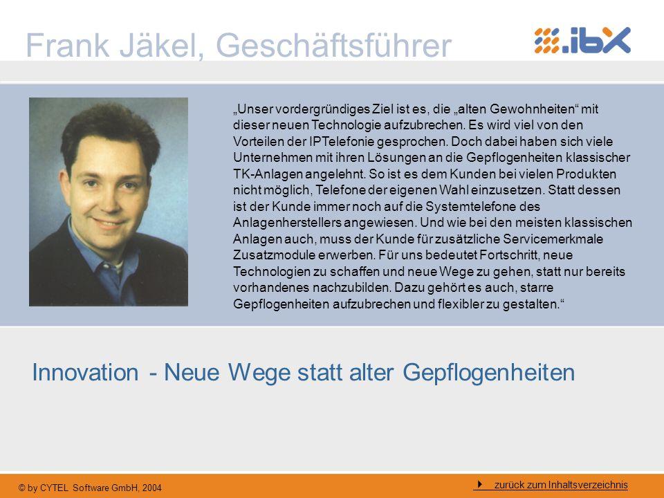 © by CYTEL Software GmbH, 2004 Inhalt der Präsentation Frank Jäkel, Zitat CYTEL.iBX Allgemein CYTEL.iBX Gateways und Arbeitsplätze Security Funktionen CYTEL.iBX Administration CYTEL.iBX Office Softwareclient CTI Funktionen Benutzerprofile Einsatzszenarien von CYTEL.iBX CYTEL.iBX Server im Vergleich Hauptverkaufsargumente / Besonderheiten Häufig gestellte Fragen Kritiker und Sprachqualität Unternehmensinfo CYTEL Software GmbH Referenzkunden zurück zum Inhaltsverzeichnis
