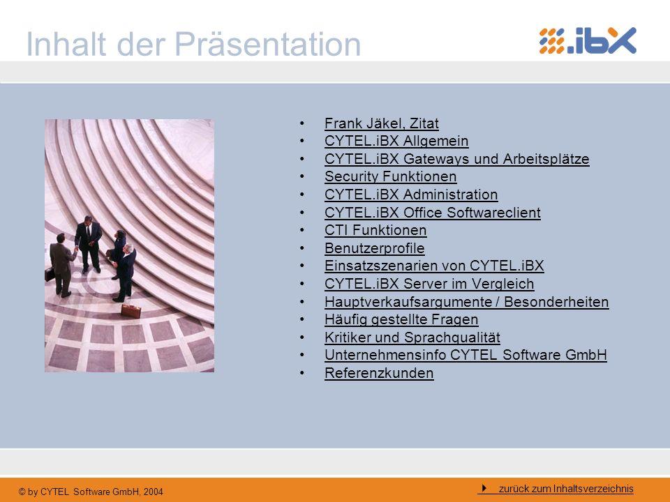 © by CYTEL Software GmbH, 2004 Inhalt der Präsentation Frank Jäkel, Zitat CYTEL.iBX Allgemein CYTEL.iBX Gateways und Arbeitsplätze Security Funktionen