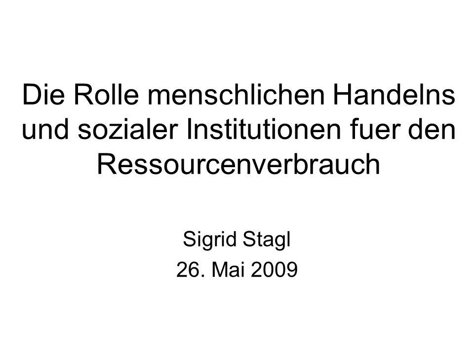 Die Rolle menschlichen Handelns und sozialer Institutionen fuer den Ressourcenverbrauch Sigrid Stagl 26.