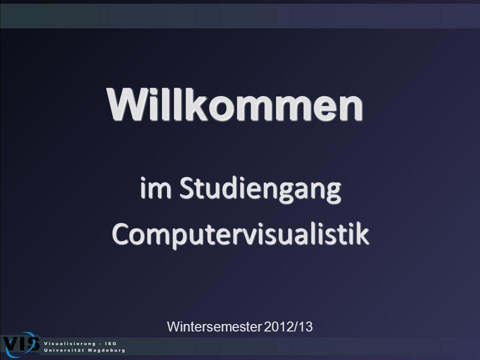 im Studiengang Computervisualistik Willkommen Wintersemester 2012/13