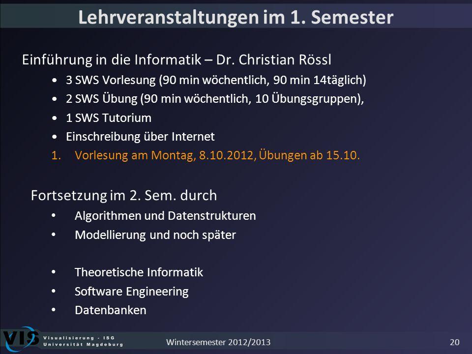 Lehrveranstaltungen im 1. Semester Einführung in die Informatik – Dr. Christian Rössl 3 SWS Vorlesung (90 min wöchentlich, 90 min 14täglich) 2 SWS Übu