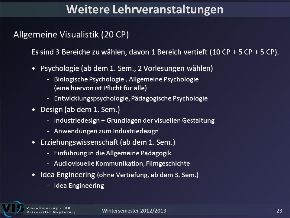 Weitere Lehrveranstaltungen Allgemeine Visualistik (20 CP) Es sind 3 Bereiche zu wählen, davon 1 Bereich vertieft (10 CP + 5 CP + 5 CP). Psychologie (