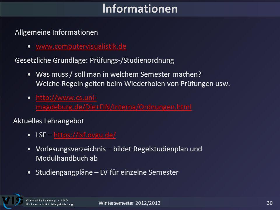 I nformationen Allgemeine Informationen www.computervisualistik.de Gesetzliche Grundlage: Prüfungs-/Studienordnung Was muss / soll man in welchem Seme