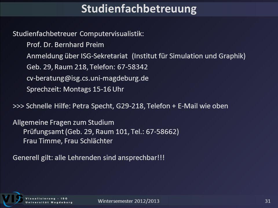 Studienfachbetreuung Studienfachbetreuer Computervisualistik: Prof. Dr. Bernhard Preim Anmeldung über ISG-Sekretariat (Institut für Simulation und Gra