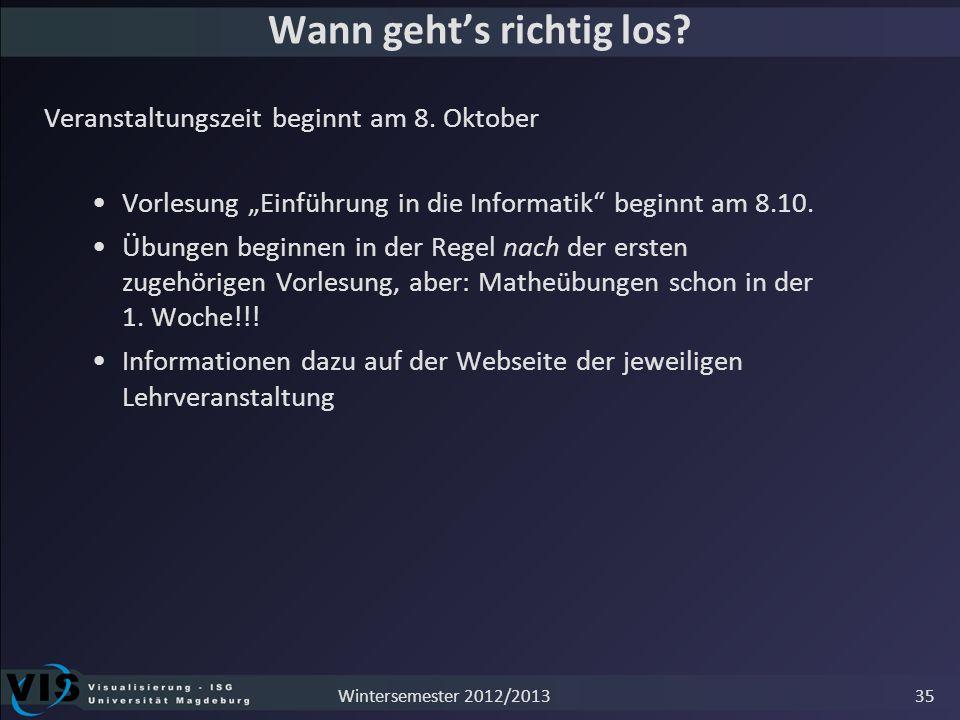 Wann gehts richtig los? Veranstaltungszeit beginnt am 8. Oktober Vorlesung Einführung in die Informatik beginnt am 8.10. Übungen beginnen in der Regel