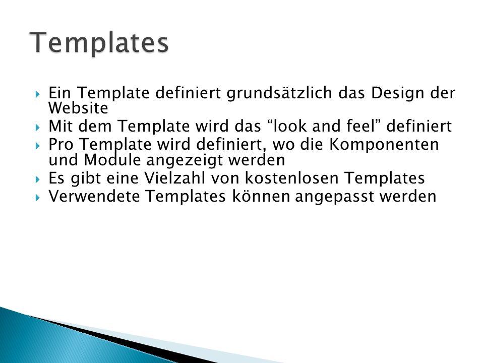 Ein Template definiert grundsätzlich das Design der Website Mit dem Template wird das look and feel definiert Pro Template wird definiert, wo die Komponenten und Module angezeigt werden Es gibt eine Vielzahl von kostenlosen Templates Verwendete Templates können angepasst werden