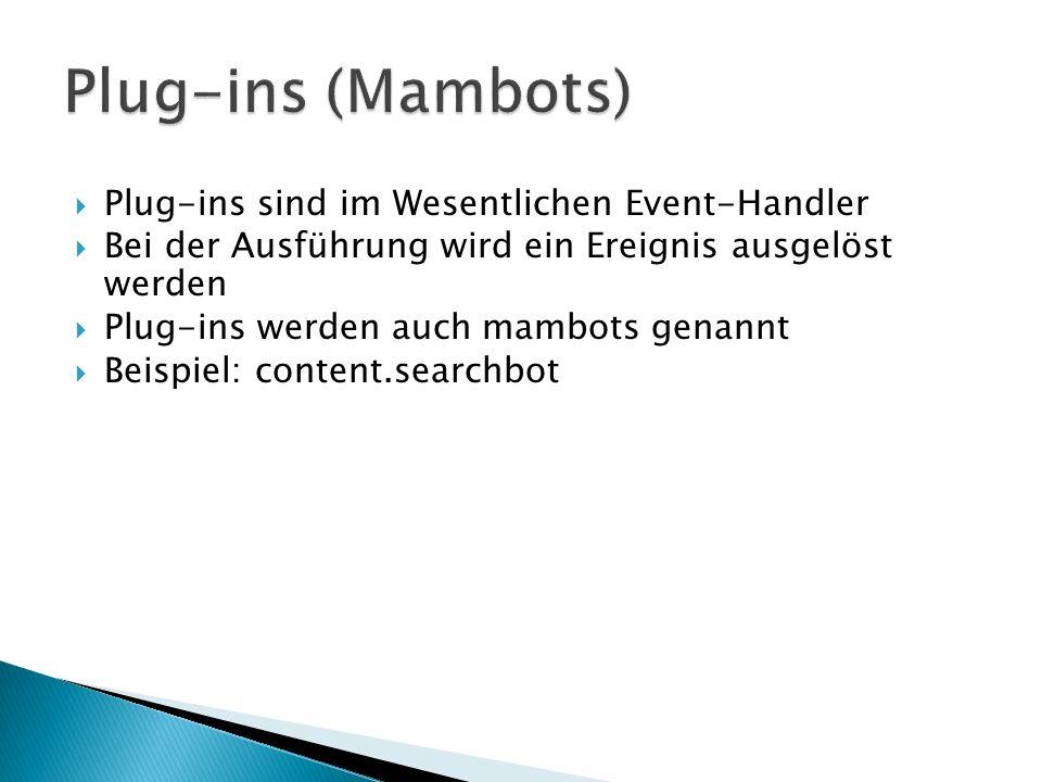 Plug-ins sind im Wesentlichen Event-Handler Bei der Ausführung wird ein Ereignis ausgelöst werden Plug-ins werden auch mambots genannt Beispiel: content.searchbot