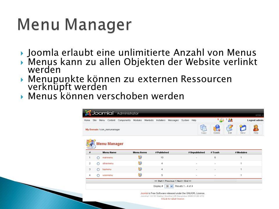 Joomla erlaubt eine unlimitierte Anzahl von Menus Menus kann zu allen Objekten der Website verlinkt werden Menupunkte können zu externen Ressourcen verknüpft werden Menus können verschoben werden