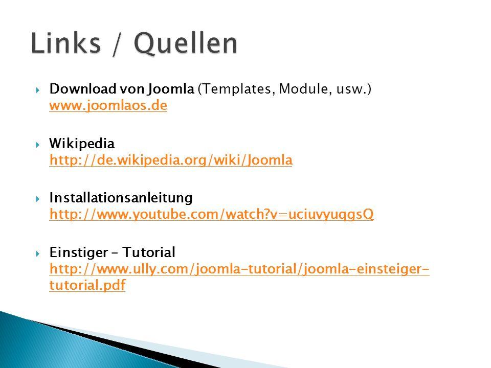 Download von Joomla (Templates, Module, usw.) www.joomlaos.de www.joomlaos.de Wikipedia http://de.wikipedia.org/wiki/Joomla http://de.wikipedia.org/wiki/Joomla Installationsanleitung http://www.youtube.com/watch v=uciuvyuqgsQ http://www.youtube.com/watch v=uciuvyuqgsQ Einstiger – Tutorial http://www.ully.com/joomla-tutorial/joomla-einsteiger- tutorial.pdf http://www.ully.com/joomla-tutorial/joomla-einsteiger- tutorial.pdf