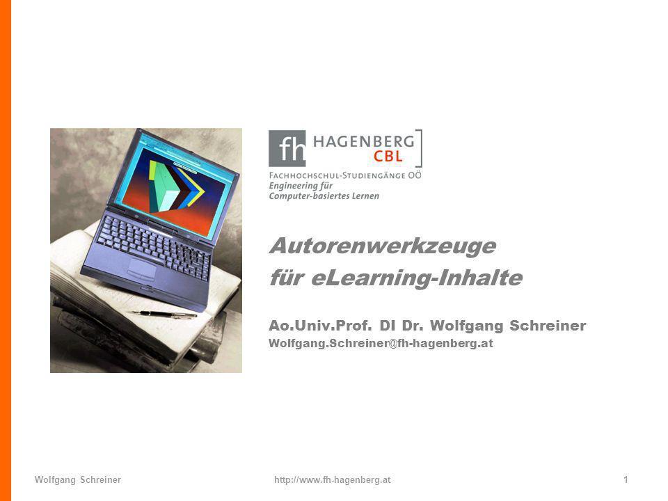 Wolfgang Schreinerhttp://www.fh-hagenberg.at1 Autorenwerkzeuge für eLearning-Inhalte Ao.Univ.Prof. DI Dr. Wolfgang Schreiner Wolfgang.Schreiner@fh-hag