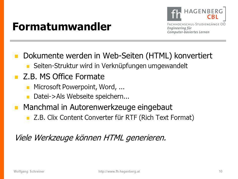 Wolfgang Schreinerhttp://www.fh-hagenberg.at10 Formatumwandler n Dokumente werden in Web-Seiten (HTML) konvertiert n Seiten-Struktur wird in Verknüpfu