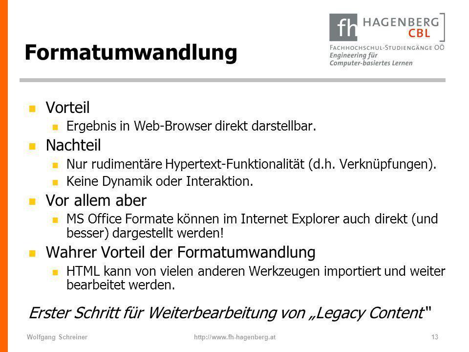 Wolfgang Schreinerhttp://www.fh-hagenberg.at13 Formatumwandlung n Vorteil n Ergebnis in Web-Browser direkt darstellbar. n Nachteil n Nur rudimentäre H