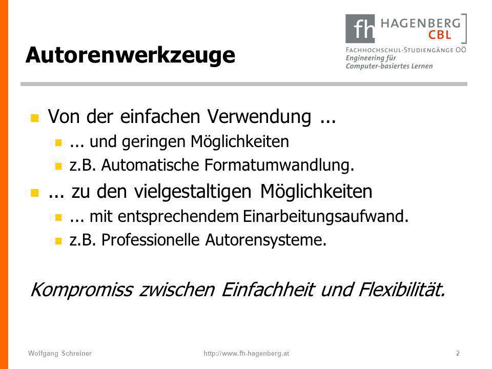 Wolfgang Schreinerhttp://www.fh-hagenberg.at2 Autorenwerkzeuge n Von der einfachen Verwendung... n... und geringen Möglichkeiten n z.B. Automatische F
