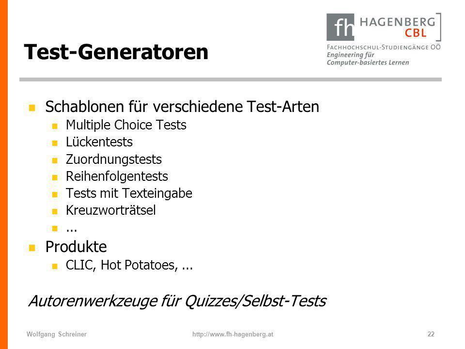 Wolfgang Schreinerhttp://www.fh-hagenberg.at22 Test-Generatoren n Schablonen für verschiedene Test-Arten n Multiple Choice Tests n Lückentests n Zuord