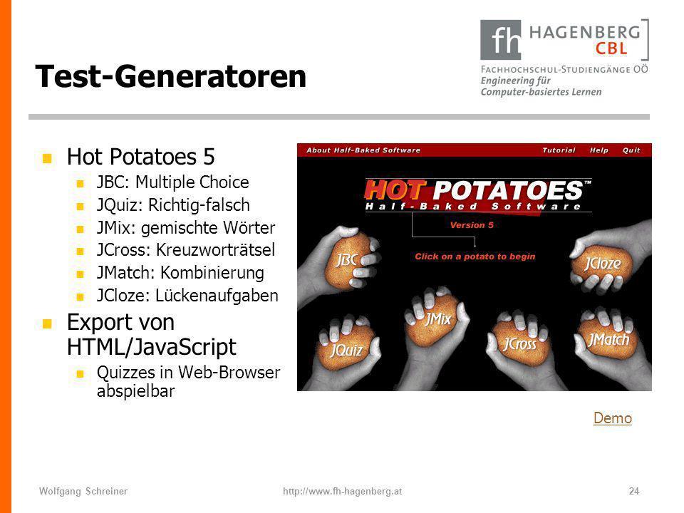 Wolfgang Schreinerhttp://www.fh-hagenberg.at24 Test-Generatoren n Hot Potatoes 5 n JBC: Multiple Choice n JQuiz: Richtig-falsch n JMix: gemischte Wört