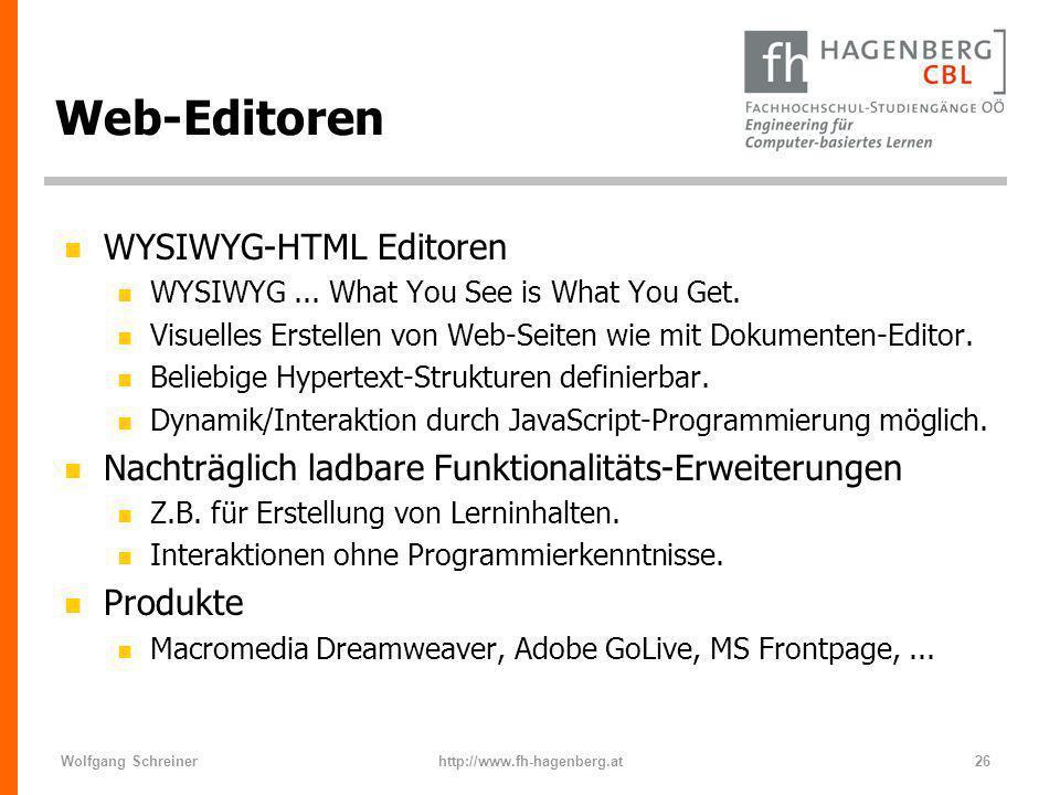 Wolfgang Schreinerhttp://www.fh-hagenberg.at26 Web-Editoren n WYSIWYG-HTML Editoren n WYSIWYG... What You See is What You Get. n Visuelles Erstellen v