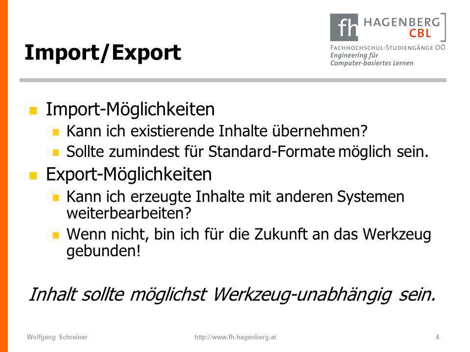 Wolfgang Schreinerhttp://www.fh-hagenberg.at4 Import/Export n Import-Möglichkeiten n Kann ich existierende Inhalte übernehmen? n Sollte zumindest für