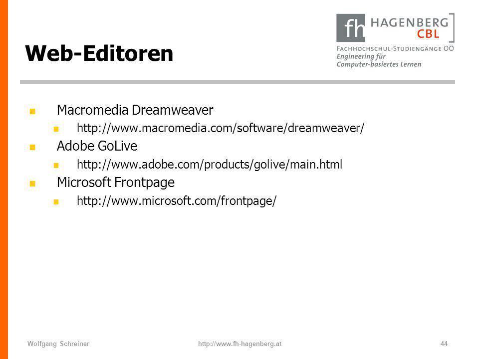 Wolfgang Schreinerhttp://www.fh-hagenberg.at44 Web-Editoren n Macromedia Dreamweaver n http://www.macromedia.com/software/dreamweaver/ n Adobe GoLive