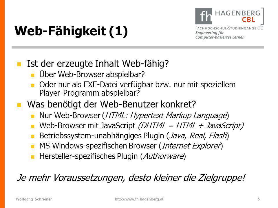 Wolfgang Schreinerhttp://www.fh-hagenberg.at5 Web-Fähigkeit (1) n Ist der erzeugte Inhalt Web-fähig? n Über Web-Browser abspielbar? n Oder nur als EXE