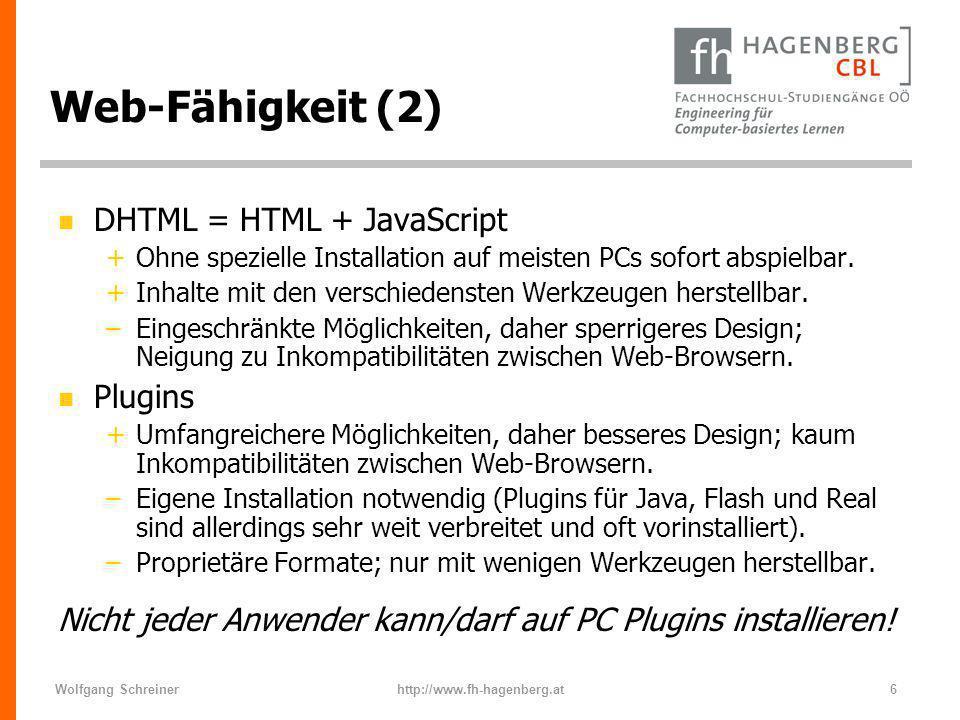 Wolfgang Schreinerhttp://www.fh-hagenberg.at6 Web-Fähigkeit (2) n DHTML = HTML + JavaScript +Ohne spezielle Installation auf meisten PCs sofort abspie
