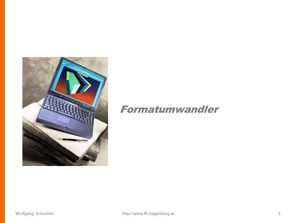 Wolfgang Schreinerhttp://www.fh-hagenberg.at9 Formatumwandler