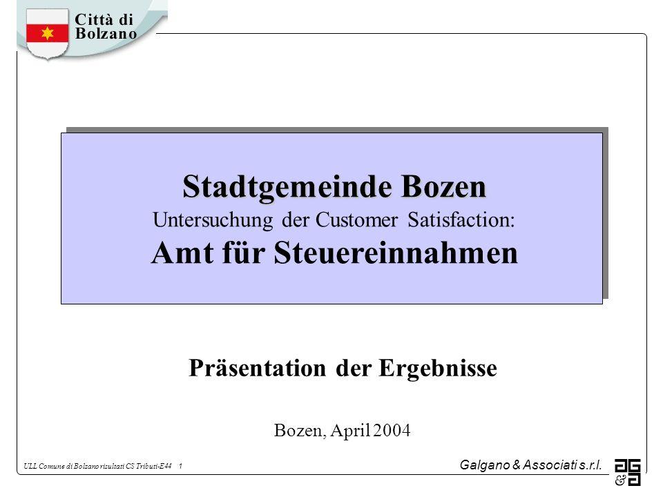 Galgano & Associati s.r.l. ULL Comune di Bolzano risultati CS Tributi-E44 1 Stadtgemeinde Bozen Stadtgemeinde Bozen Untersuchung der Customer Satisfac