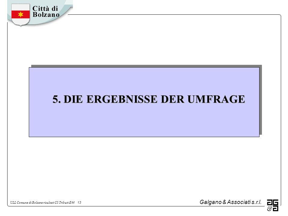 Galgano & Associati s.r.l. ULL Comune di Bolzano risultati CS Tributi-E44 13 5. DIE ERGEBNISSE DER UMFRAGE
