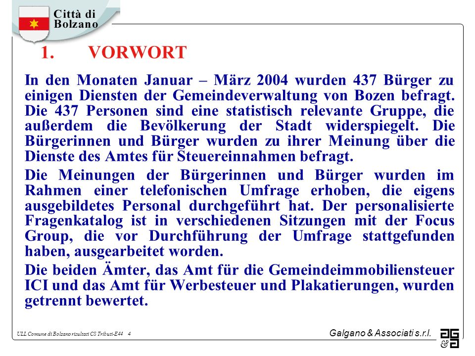 Galgano & Associati s.r.l. ULL Comune di Bolzano risultati CS Tributi-E44 4 1.VORWORT In den Monaten Januar – März 2004 wurden 437 Bürger zu einigen D